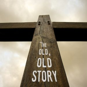 The Old, Old Story: You Must Be Born Anew