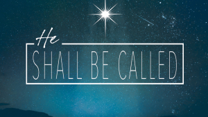 He Shall Be Called – Mighty God