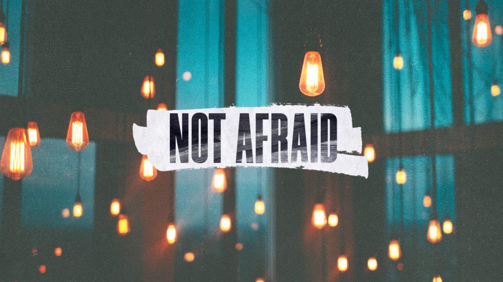 Not Afraid – Part 5