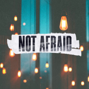 Not Afraid – Part 1