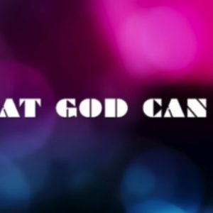 What God Can Do