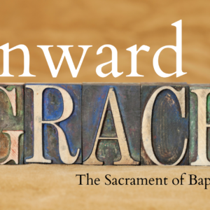Outward Sign, Inward Grace: Baptism