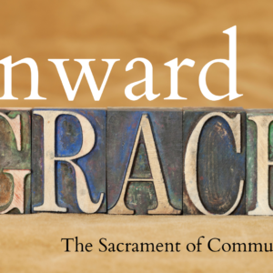 Outward Sign, Inward Grace: Communion